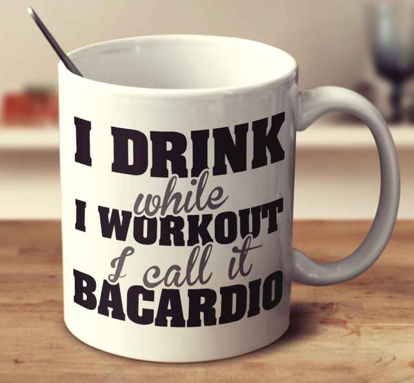 i_drink_while_i_workout-_i_call_it_bacardio